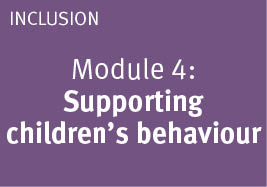 Module: 4 Supporting children's behaviour